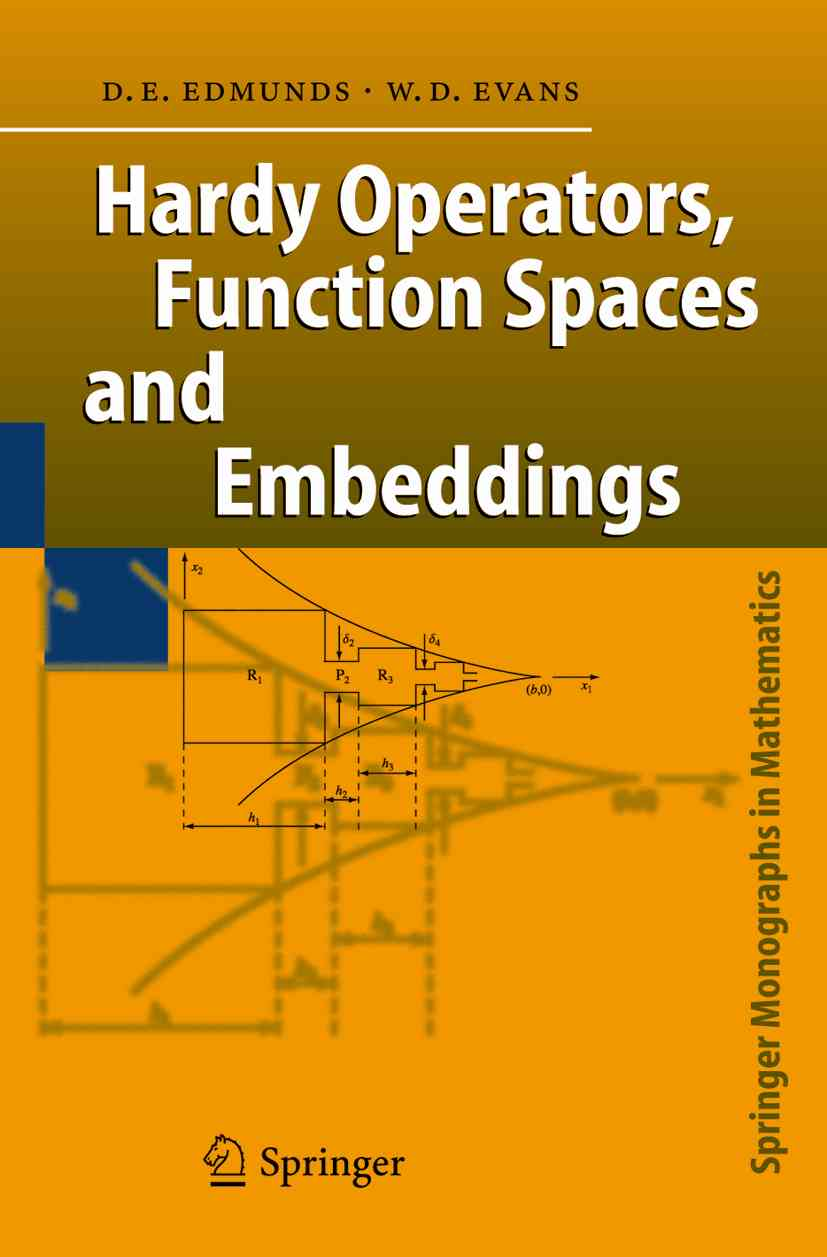 Hardy Operators, Function Spaces and Embeddings By Edmunds, David E./ Evans, William D.